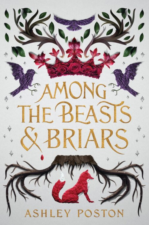 Among the Beasts and Briars a YA fairytale by Ashley Poston